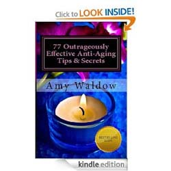 77 Outrageously Effective Anti-Aging Tips & Secrets: Natural Anti-Aging Strategies and Longevity Secrets Proven to Reverse the Aging Process
